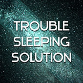 Play & Download Trouble Sleeping Solution – Calming Sounds of Nature, Music for Deep Sleep, Sleep Music, Easy Sleep, Relaxing Music by Nature Sounds for Sleep and Relaxation | Napster