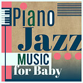 Play & Download Piano Jazz Music for Baby – Lullabies for Sleep, Soothing Sounds to Bed, Smooth Jazz at Goodnight, Quiet Newborn, Deep Sleep, Gentle Piano by Relaxing Piano Music Consort | Napster
