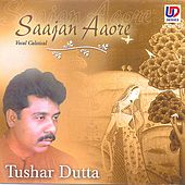 Play & Download Saajan Aaore by Tushar Dutta | Napster