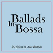 Play & Download Ballads in Bossa (The Colors of Love Ballads) by Various Artists | Napster