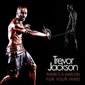 There's a War on for Your Mind by Trevor Jackson