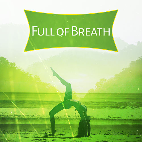 Full of Breath – Peaceful Sounds of Nature, Helpful for Deep Meditation, New Age Music for Yoga de Yoga Music