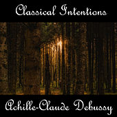 Instrumental Intentions: Achille-Claude Debussy by Claude Debussy