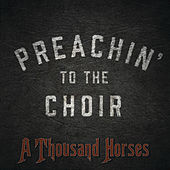 Play & Download Preachin' To The Choir by A Thousand Horses  | Napster