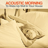 Acoustic Morning (To Wake Up Well in Your House!) by Various Artists