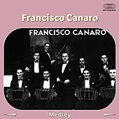 Play & Download Medley: Arrabalera / La Trampera / Milongas by Francisco Canaro | Napster