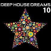 Deep House Dreams 10 by Various Artists