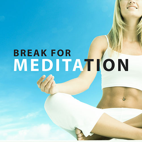Play & Download Break for Meditation – Gentle New Age Melodies, Music for Yoga Excercises, Meditation by Relaxation Meditation Yoga Music | Napster