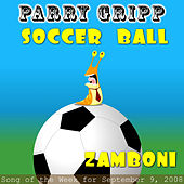 Play & Download Soccer Ball: Parry Gripp Song of the Week for September 9, 2008 - Single by Parry Gripp | Napster