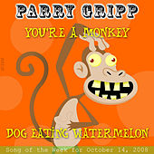 Play & Download You're A Monkey: Parry Gripp Song of the Week for November 4, 2008 - Single by Parry Gripp | Napster