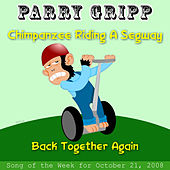 Play & Download Chimpanzee Riding A Segway: Parry Gripp Song of the Week for October 21, 2008 - Single by Parry Gripp | Napster