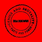 Genius and Brutality - Taste and Power by Brainbombs