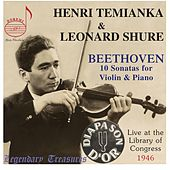 Play & Download The Beethoven Violin Sonatas: Live at Library of Congress by Henri Temianka | Napster