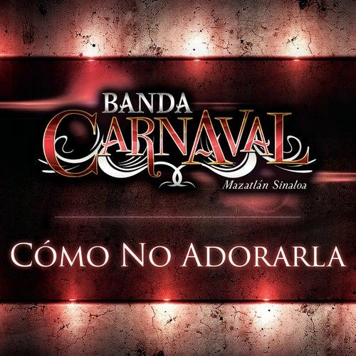 Cómo No Adorarla by Banda Carnaval