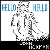Play & Download Hello Hello by John Hickman | Napster