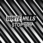 Stop Mute Defeat by White Hills