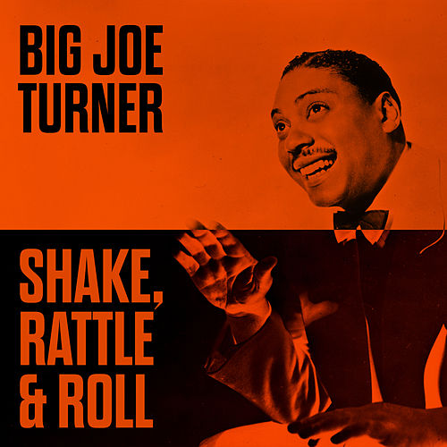 Shake, Rattle & Roll by Big Joe Turner