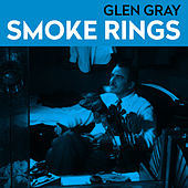 Play & Download Smoke Rings by Glen Gray | Napster