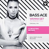Wanna Get To Know You by Bass Ace