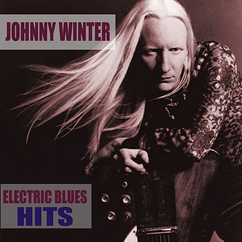 Play & Download Electric Blues Hits by Johnny Winter | Napster