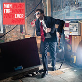 Play What They Want von Man Forever