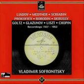 Liadov, Medtner, Scriabin, Prokofiev, Borodin, Debussy, Goltz, Glazunov, Liszt & Chopin: Recordings 1937 - 1953 by Vladimir Sofronitsky
