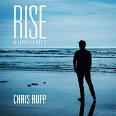 Play & Download Rise: A Cappella, Vol. I by Chris Rupp | Napster