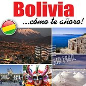 Play & Download Bolivia... Cómo Te Añoro! by Various Artists   Napster