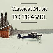 Play & Download Classical Music To Travel by Various Artists   Napster