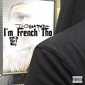 I'm French Tho by D Chamberz