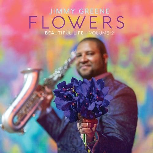 Flowers – Beautiful Life, Vol. 2 by Jimmy Greene
