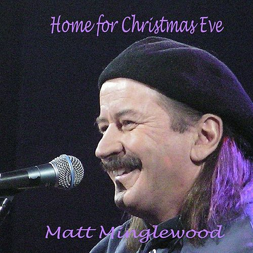 Home for Christmas Eve by Matt Minglewood