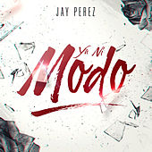 Play & Download Ya Ni Modo by Jay Perez | Napster
