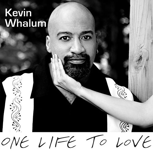 Play & Download One Life To Love by Kevin Whalum | Napster