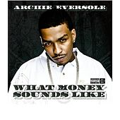 Play & Download What Money Sounds Like by Archie Eversole | Napster