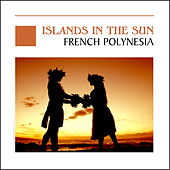 Island In The Sun - French Polynesia - Tahiti by Various Artists
