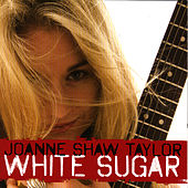 Play & Download White Sugar by Joanne Shaw Taylor | Napster