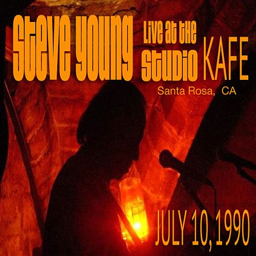 Play & Download Live at Studio KAFE 7/10/1990 by Steve Young | Napster