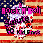 Play & Download A Rock N' Roll Salute To Kid Rock by The Rock Heroes | Napster