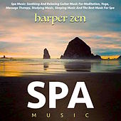 Play & Download Spa Music: Soothing and Relaxing Guitar Music for Meditation, Yoga, Massage Therapy, Studying Music, Sleeping Music and the Best Music for Spa by Harper Zen | Napster