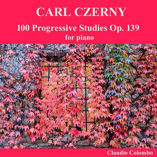 Play & Download Carl Czerny: 100 Progressive Studies Op. 139 for Piano by Claudio Colombo | Napster