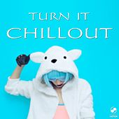 Play & Download Turn It Chillout by Various Artists | Napster