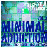 Play & Download Minimal Addiction, Vol. 3 (Minimal - Tech House - Techno Traxx) by Various Artists | Napster