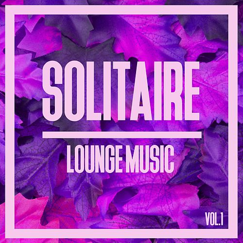 Solitaire Lounge Music, Vol. 1 by Various Artists