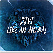 Like An Animal by Djvi