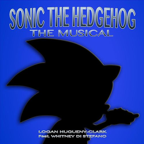 Play & Download Sonic the Hedgehog: The Musical (feat. Whitney Di Stefano) by Logan Hugueny-Clark | Napster