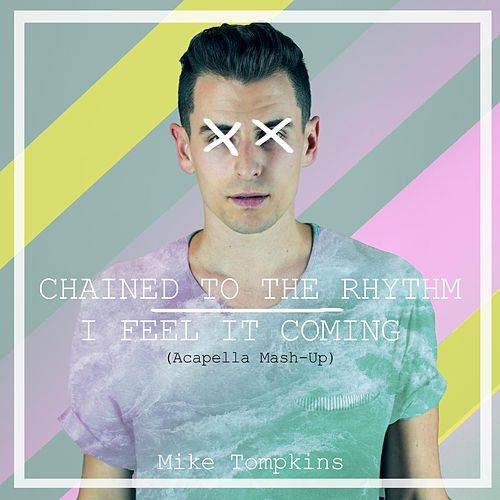 Play & Download Chained to the Rhythm / I Feel It Coming by Mike Tompkins | Napster