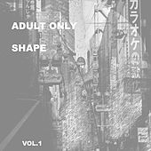 Adult Only Shape, Vol. 1 by Various Artists