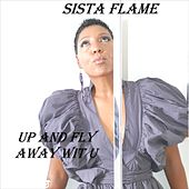 Up and Fly Away Wit U by Sista Flame