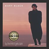 By the Time It Gets Dark (30th Anniversary Edition) by Mary Black
